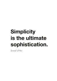 """""""Simplicity is the ultimate sophistication"""" - Leonardo da Vinci Quote Quotes To Live By, Me Quotes, Motivational Quotes, Inspirational Quotes, Meaningful Quotes, The Words, Da Vinci Quotes, Stylish Words, Simplicity Quotes"""