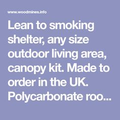 Lean to smoking shelter, any size outdoor living area, canopy kit. Made to order in the UK. Lean To Shelter, Pressure Treated Timber, Pergola Canopy, Outdoor Living Areas, Smoking, Kit, Shop, Tobacco Smoking, Smoke