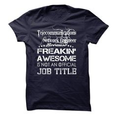 Telecommunications Network Engineer Because Freakin Awesome Is Not An Official Job Title T-Shirts, Hoodies. VIEW DETAIL ==► https://www.sunfrog.com/Birth-Years/Telecommunications-Network-Engineer-JOBTITLE.html?id=41382