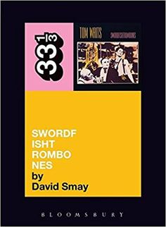 Tom Waits' Swordfishtrombones (33 1/3): David Smay: 9780826427823: Amazon.com: Books
