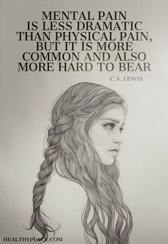 Quote on mental health: Mental pain is less dramatic than physical pain, but it is more common and also more hard to bear. -C.S. Lewis. www.HealthyPlace.com