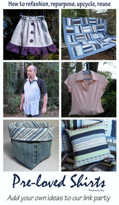 Refashioning, reusing, repurposing & upcycling men's & women's pre-loved shirts. Lots of projects to make - ideas, inspiration, tutorials. Add your own ideas to the link party at Threading My Way