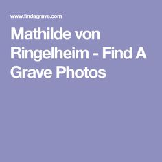 Mathilde von Ringelheim - Find A Grave Photos