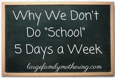 """Why We Don't Do """"School"""" Five Days a Week 