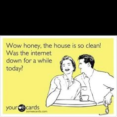 """Something my husband would say to me but change it to """"the internet and the cable""""!"""