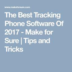 The Best Tracking Phone Software Of 2017 - Make for Sure | Tips and Tricks