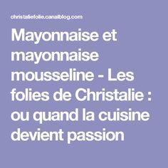 Mayonnaise et mayonnaise mousseline - Les folies de Christalie : ou quand la cuisine devient passion