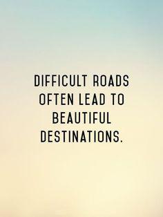 Moeilijke wegen leiden meestal naar mooie bestemmingen. Als je echt moeite voor iets moet doen, geeft het resultaat meestal meer voldoening. www.jamesanthonymoran.com/blog