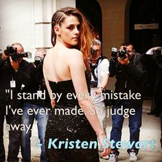"""I stand by every mistake I've ever made. So judge away."" - Kristen Stewart, to Marie Claire    http://www.people.com/people/article/0,,20785032,00.html"