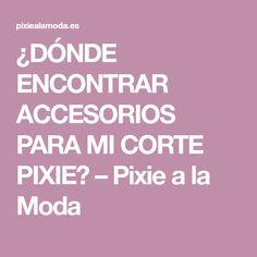 ¿DÓNDE ENCONTRAR ACCESORIOS PARA MI CORTE PIXIE? – Pixie a la Moda
