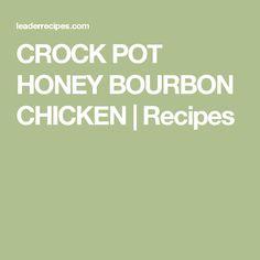 CROCK POT HONEY BOURBON CHICKEN | Recipes