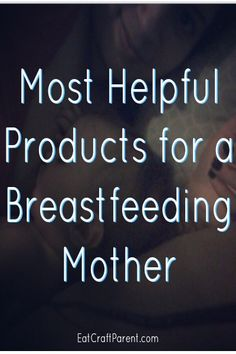 Helpful Products for a Breastfeeding Mother - EAT. CRAFT. PARENT.