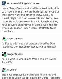 Funny exchange online about making a movie about secret nerds with Elijah Wood, Dan Radcliffe, Terry Crews and Vin Diesel. My Tumblr, Tumblr Posts, Tumblr Funny, Buddy Movie, Funny Images, Funny Pictures, Terry Crews, Haha, Fandoms