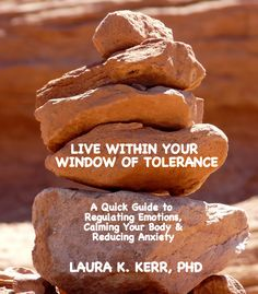 Live Within The Window of Tolerance--useful worksheet is at the end of the article!
