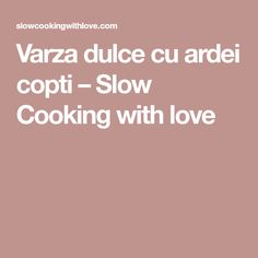 Varza dulce cu ardei copti – Slow Cooking with love