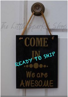 Ready To Ship, Come In We Are Awesome, Welcome Sign, Open Sign by TheLittleSparkleShop on Etsy https://www.etsy.com/listing/281306972/ready-to-ship-come-in-we-are-awesome