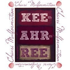 "Chiari Malformation: ""KEE-AHR-REE"". This rare skull malformation is often mispronounced since it begins with a ""ch"" that is pronounced like a K not a Chuhh."