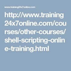 http://www.training24x7online.com/courses/other-courses/shell-scripting-online-training.html