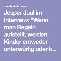 """Jesper Juul im Interview: """"Wenn man Regeln aufstellt, werden Kinder entweder unterwürfig oder kriminell."""" - Planet Interview"""
