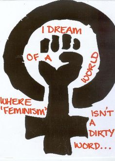 """""""I dream of a world where 'feminism' isn't a dirty word...""""    [click on this image to find a link, which explores the widespread disavowing of feminist identities]"""