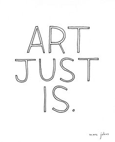 art just is. by Marc Johns, via Flickr @ http://www.flickr.com/photos/marcjohns/7263190038/