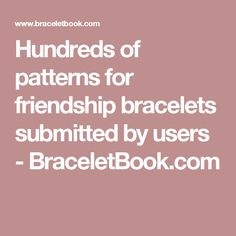Hundreds of patterns for friendship bracelets submitted by users - BraceletBook.com