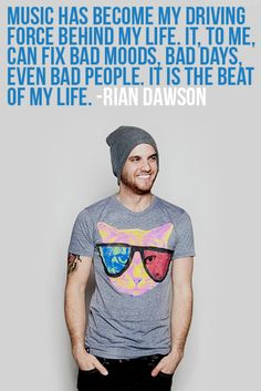 Rian Dawson--All Time Low<3 - Not an All Time Low fan, but a nice quote :-D !!