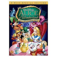 Alice In Wonderland...This is my favorite movie of all time, it always puts me in a better mood