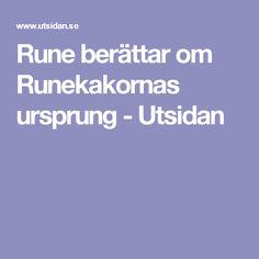 Rune berättar om Runekakornas ursprung - Utsidan