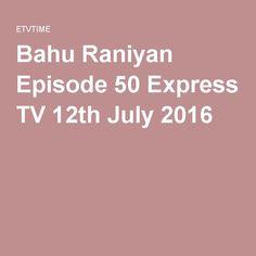 Bahu Raniyan Episode 50 Express TV 12th July 2016