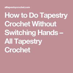 How to Do Tapestry Crochet Without Switching Hands – All Tapestry Crochet