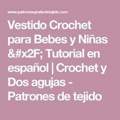 Vestido Crochet para Bebes y Niñas / Tutorial en español   Crochet y Dos agujas - Patrones de tejido