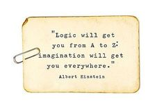 """""""Logic will get you from A-Z: imagination will get you everywhere.""""  - Albert Einstein (via All Things Stylish)"""