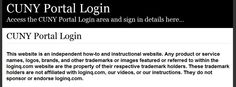 Secure Login | Access the CUNY Portal login here. Secure user login to CUNY Portal. To access the secure area for CUNY Portal you must proceed to the login page.