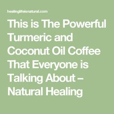 This is The Powerful Turmeric and Coconut Oil Coffee That Everyone is Talking About – Natural Healing