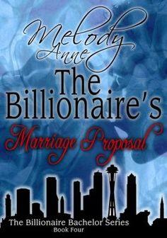 The Billionaires Marriage Proposal (Billionaire Bachelor Series: Book #4) -- Melody Anne