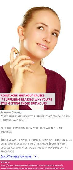 Adult acne breakout causes: 7 surprising reasons why you're STILL getting those breakouts - Perfume sprays - Click for more: http://www.urbanewomen.com/adult-acne-breakout-causes-7-surprising-reasons-why-youre-still-getting-those-breakouts.html