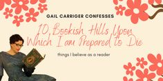 10 Bookish Hills Upon Which I am Prepared to Die - Gail Carriger