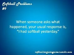 I had softball yesterday