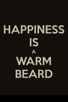 Happiness is a warm beard.on a dude, just to clarify I Love Beards, Great Beards, Awesome Beards, Sexy Beard, Epic Beard, Badass Beard, Best Beard Balm, Beard Quotes, Bearded Man Quotes