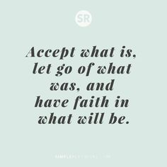 Accept what is, let go of what was, and have faith in what will be. #SimpleReminders #quotes #selfhelp #life #faith #acceptance #newbeginnings #future