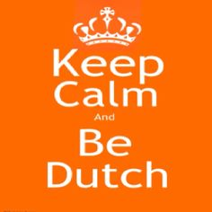Keep calm be dutch ;-)