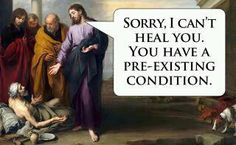 Thankfully, Jesus was not governed by the same fundamentally discriminatory outlook as is our nation's health insurance system.