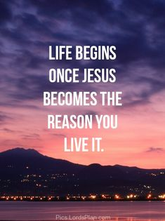 Life begins once.., Jesus is everything, you can do nothing without jesus,Famous Bible Verses, Encouragement Bible Verses, jesus christ bible verses , daily inspirational quotes with images,  bible verses for inspiration, Leadership Bible Verses,