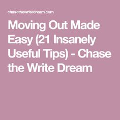Moving Out Made Easy (21 Insanely Useful Tips) - Chase the Write Dream
