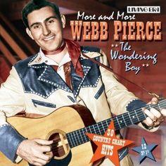 Webb Pierce Country Singer | Webb Pierce - The Wondering Boy: More and More Webb Pierce - Zortam ...