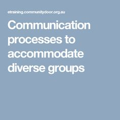 Communication processes to accommodate diverse groups- This website shows the strategies of communicating with diverse clients, which i found suited this course very well.