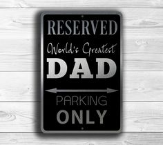 Gifts For Dad - Dad Parking Only Sign http://www.classicmetalsigns.com/product/gifts-for-dad-dad-parking-sign/