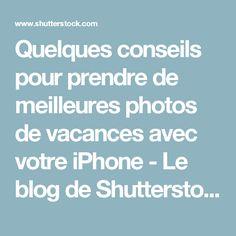 Quelques conseils pour prendre de meilleures photos de vacances avec votre iPhone - Le blog de Shutterstock
