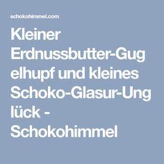 Kleiner Erdnussbutter-Gugelhupf und kleines Schoko-Glasur-Unglück - Schokohimmel